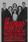 At Mother's Request: A True Story of Money, Murder and Betrayal