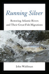 Running Silver: Atlantic Rivers and the Conservation of a Great American Legacy