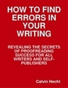 How to Find Errors in Your Writing: Revealing the Secrets of Proofreading Success for All Writers and Self-Publishers