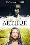 Searching for Arthur (The Return to Camelot Trilogy)