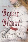 Bessie Blount: The Story of Henry VIIIs Longtime Mistress.
