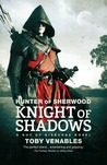 Hunter of Sherwood: Knight of Shadows (Guy of Gisburne, #1)