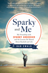 Sparky and Me: My Friendship with Sparky Anderson and the Lessons He Shared About Baseball and Life