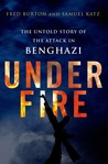 Under Fire: A Night of Terror and Courage in Benghazi
