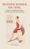 Modern Women on Trial: Sexual Transgression in the Age of the Flapper