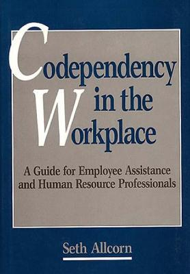 Codependency in the Workplace: A Guide for Employee Assistance and Human Resource Professionals