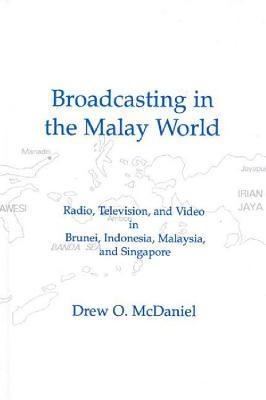 Broadcasting in the Malay World: Radio, Television, and Video in Brunei, Indonesia, Malaysia, and Singapore