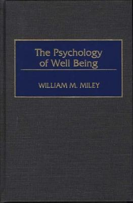 The Psychology Of Well Being William M. Miley