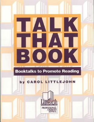 Talk That Book: Booktalks to Promote Reading