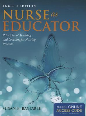 Nurse as Educator with Online Access  by  Susan B. Bastable