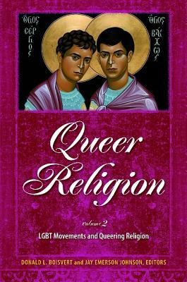 Queer Religion 2 Volume Set: Homosexuality in Modern Religious History