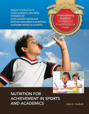 Nutrition for Achievement in Sports and Academics  by  Kyle A. Crockett