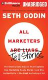 All Marketers Are Liars: The Underground Classic that Explains How Marketing Really Works - and Why Authenticity is the Best Marketing of All