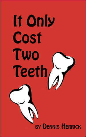 It Only Cost Two Teeth by Dennis Herrick