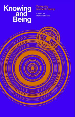 Knowing and Being by Michael Polanyi
