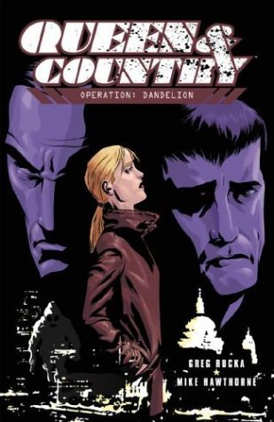 Review Queen and Country, Vol. 6: Operation: Dandelion (Queen and Country #6) by Greg Rucka, Mike Hawthorne FB2