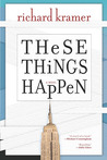 These Things Happen by Richard  Kramer