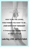 How to Be the Loving, Wise Parent You Want to Be...Even with your Teenager!