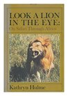 Look a Lion in the Eye: On Safari Through Africa