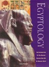 Egyptology: An Introduction to the History, Art and Culture of Ancient Egypt