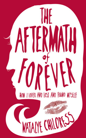 The Aftermath of Forever: How I Loved and Lost and Found Myself
