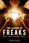 The League of Freaks and the Secret Key (The League of Freaks, #1)