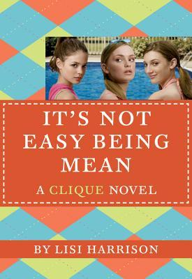 It's Not Easy Being Mean by Lisi Harrison