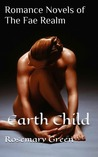 Earth Child (Romance Novels of the Fae Realm, #1)