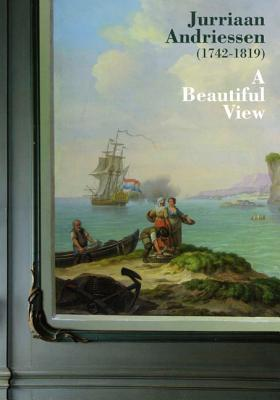 Jurriaan Andriessen (1742-1819): A Beautiful View
