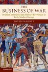The Business of War: Military Enterprise and Military Revolution in Early Modern Europe