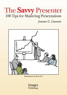 Savvy Presenter: 100 Tips for Mastering Presentations  by  Joanne G. Linowes