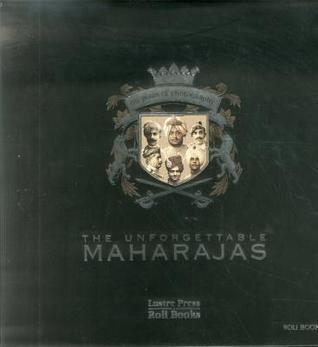 The Unforgettable Maharajas: One Hundred and Fifty Years of Photography