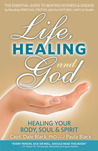 Life, Healing and God: Healing Your Body, Soul & Spirit