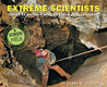 Extreme Scientists: Exploring Nature's Mysteries from Perilous Places  (Scientist in the Field Series)