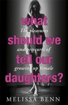 What Should We Tell Our Daughters?: The Pleasures and Pressures of Growing Up Female