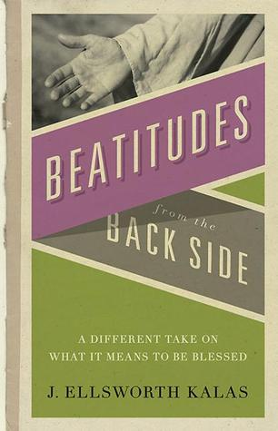 The Beatitudes from the Back Side [With Study Guide]