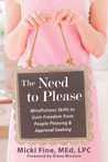 The Need to Please: Mindfulness Skills to Gain Freedom from People Pleasing and Approval Seeking
