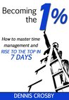 Becoming The 1%: How To Master Productivity And Rise To The Top In 7 Days