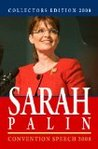 Collectors Edition 2008: Sarah Palin   Convention Speech 2008: Convention Speech 2008 & First Weekly Radio Address