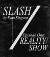 "Slash Episode One: ""Reality/Show"" (Slash Serial Novel, #1)"