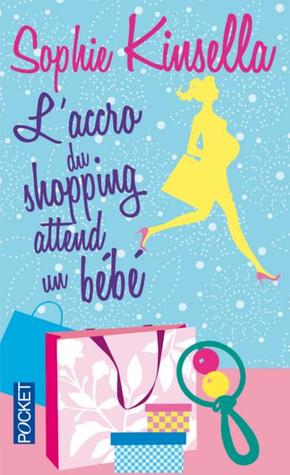 L'accro du shopping attend un bébé by Sophie Kinsella