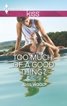 Too Much of a Good Thing? by Joss Wood