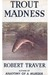Trout Madness by Robert Traver