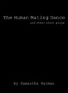 The Human Mating Dance and Other Short Plays
