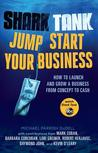 Shark Tank Jump Start Your Business: How to Launch and Grow a Business from Concept to Cash
