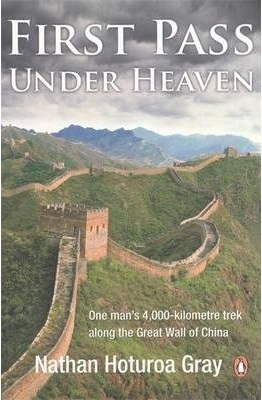First Pass Under Heaven: One man's 4000-kilometre trek along the Great Wall of China