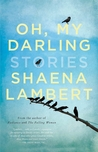 Oh, My Darling by Shaena Lambert
