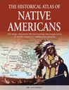 The Historical Atlas of Native Americans: 150 maps chronicle the fascinating and tragic story of North America's indigenous peoples