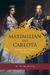 Maximilian and Carlota: Europe's Last Empire in Mexico
