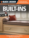 Black & Decker - The Complete Guide to Built-Ins: Complete Plans for Custom Cabinets, Shelving, Seating & More